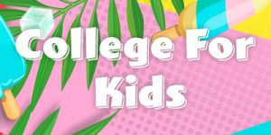 """Pink background, text that reads """"College For Kids."""""""